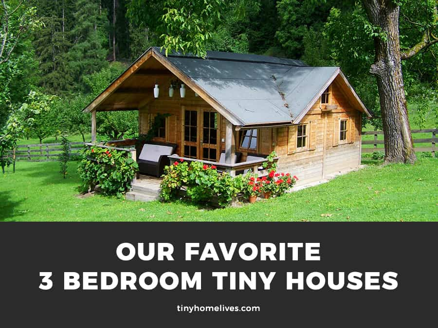 3 Bedroom Tiny House Designs that Will Win Your Heart